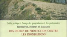 Surveillance, entretien et diagnostic des digues de protection contre les inondations : Guide pratique � l�usage des propri�taires et des gestionnaire