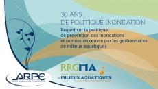 30 ans de politique inondation : Regard sur la politique de pr�vention des inondations et sa mise en �uvre par les gestionnaires de milieux aquatiques